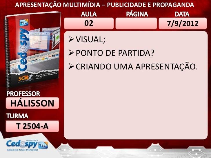 APRESENTAÇÃO MULTIMÍDIA – PUBLICIDADE E PROPAGANDA                   02                     7/9/2012              VISUAL;...