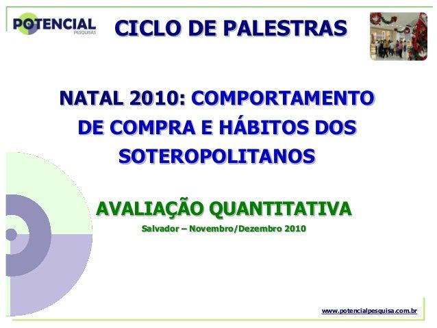 NATAL 2010 – Salvador – Novembro/Dezembro 2010 NATAL 2010: COMPORTAMENTO AVALIAÇÃO QUANTITATIVA Salvador – Novembro/Dezemb...