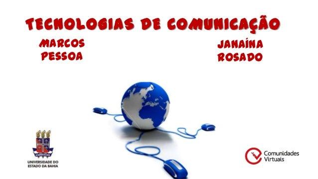 TECNOLOGIAS DE COMUNICAÇÃO Marcos Pessoa  Janaína Rosado