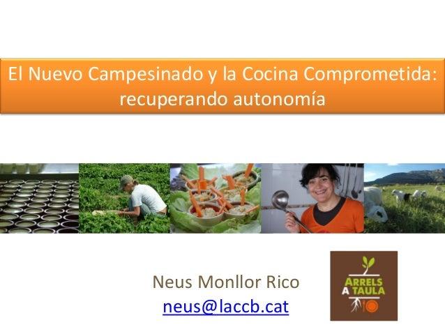 El Nuevo Campesinado y la Cocina Comprometida: recuperando autonomía  Neus Monllor Rico neus@laccb.cat