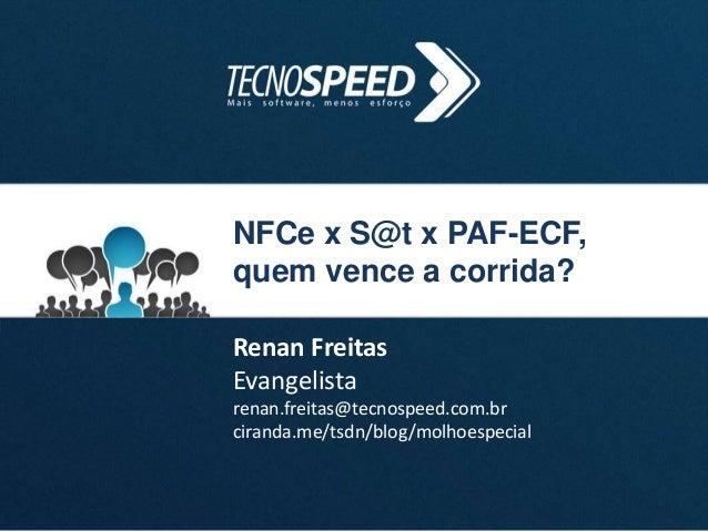 NFCe x S@t x PAF-ECF, quem vence a corrida? Renan Freitas Evangelista renan.freitas@tecnospeed.com.br ciranda.me/tsdn/blog...