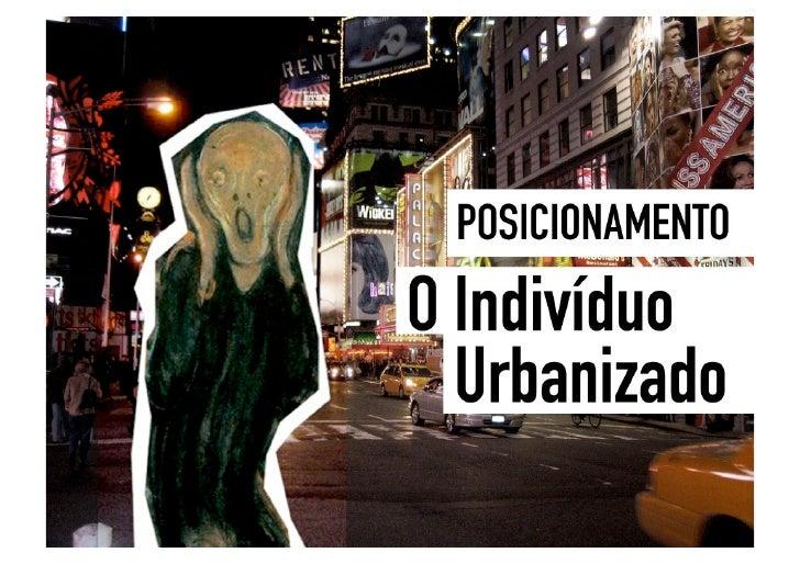 Posicionamento: O indivíduo urbanizado