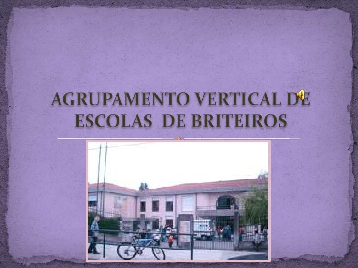 AGRUPAMENTO VERTICAL DE ESCOLAS  DE BRITEIROS<br />