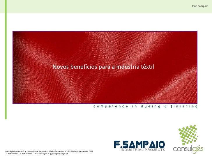 João Sampaio<br />Novos benefícios para a indústria têxtil<br />Consulgés Formação S.A. | Largo Padre Bernardino Ribeiro F...