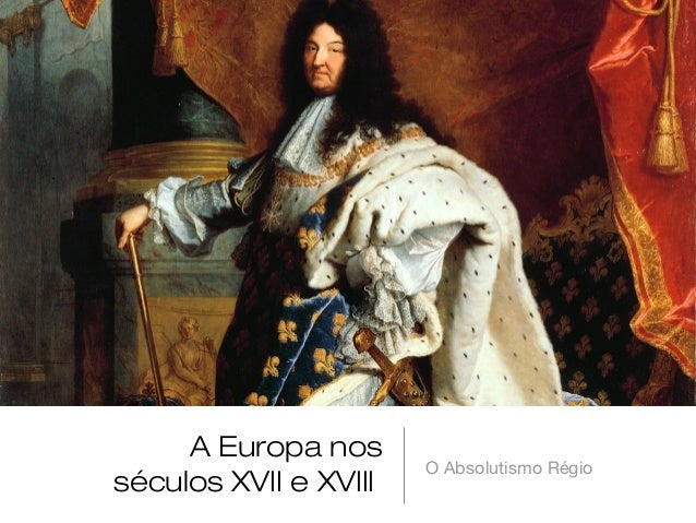 A Europa nos séculos XVII e XVIII O Absolutismo Régio