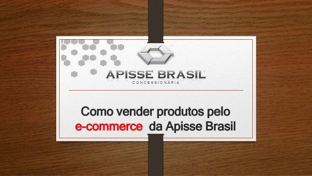 Como vender produtos pelo e-commerce da Apisse Brasil