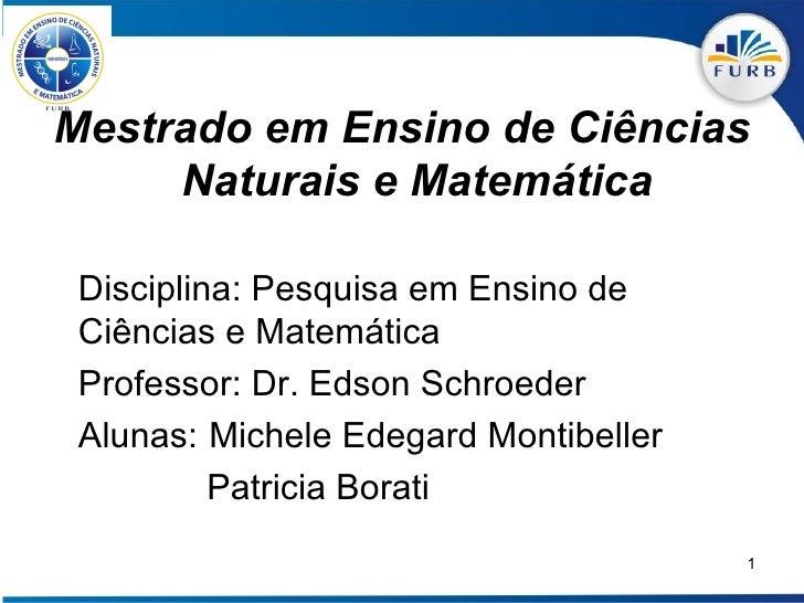 <ul><li>Mestrado em Ensino de Ciências Naturais e Matemática </li></ul><ul><li>Disciplina: Pesquisa em Ensino de Ciências ...
