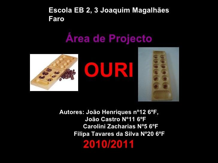 Escola EB 2, 3 Joaquim MagalhãesFaro    Área de Projecto          OURI  Autores: João Henriques nº12 6ºF,           João C...