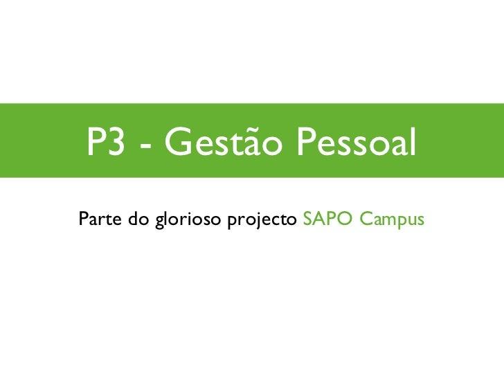 P3 - Gestão Pessoal Parte do glorioso projecto  SAPO Campus
