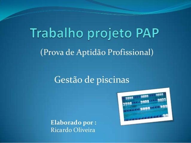 Gestão de piscinas Elaborado por : Ricardo Oliveira (Prova de Aptidão Profissional)