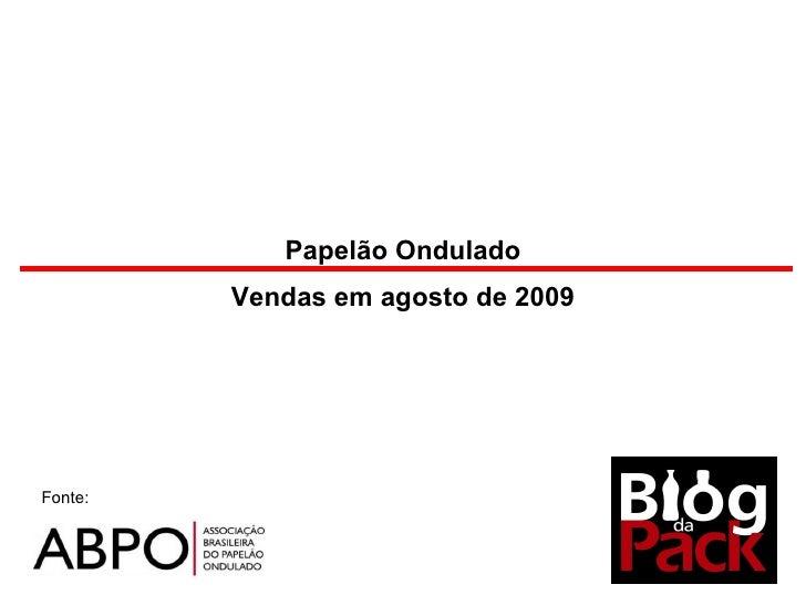 Fonte: Papelão Ondulado Vendas em agosto de 2009