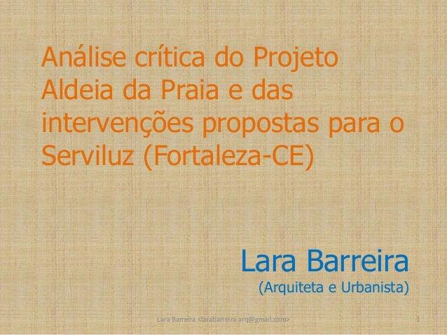Análise crítica do Projeto Aldeia da Praia e das intervenções propostas para o Serviluz (Fortaleza-CE)  Lara Barreira  (Ar...