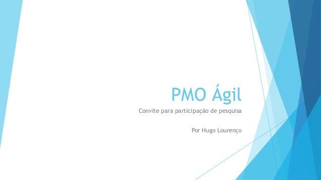PMO Ágil Convite para participação de pesquisa Por Hugo Lourenço