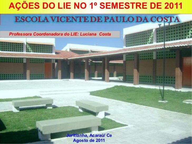 AÇÕES DO LIE NO 1º SEMESTRE DE 2011 Professora Coordenadora do LIE: Luciana  Costa Juritianha, Acaraú/ Ce Agosto de 2011