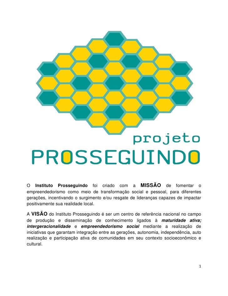 O Instituto Prosseguindo foi criado com a MISSÃO de fomentar oempreendedorismo como meio de transformação social e pessoal...