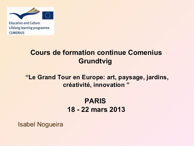 """Cours de formation continue Comenius                 Grundtvig  """"Le Grand Tour en Europe: art, paysage, jardins,          ..."""