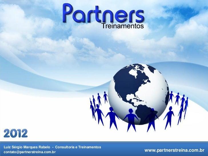 Luiz Sérgio Marques Rabelo - Consultoria e Treinamentoscontato@partnerstreina.com.br                             www.partn...