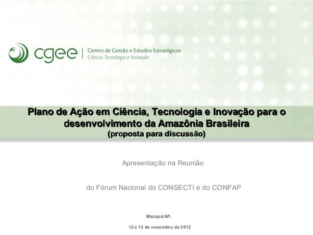 Plano de Ação em Ciência, Tecnologia e Inovação para o       desenvolvimento da Amazônia Brasileira                 (propo...