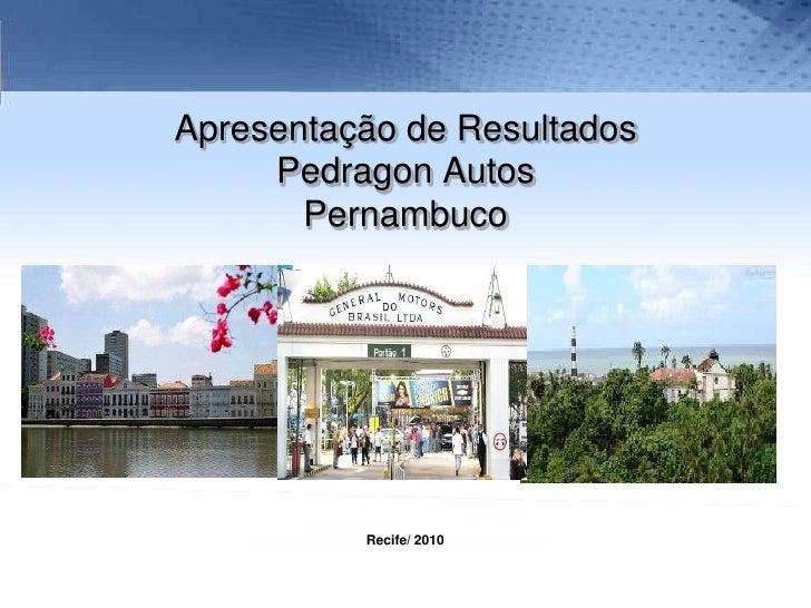 Apresentação de Resultados Pedragon Autos Pernambuco<br />Recife/ 2010<br />