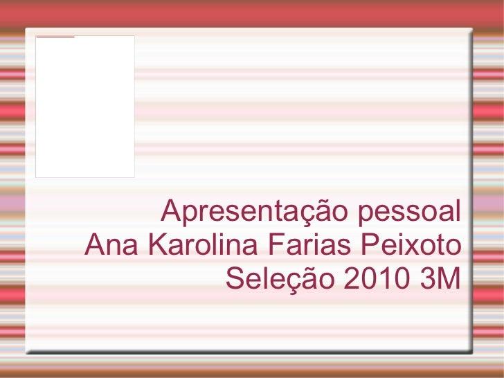 Apresentação pessoal Ana Karolina Farias Peixoto Seleção 2010 3M