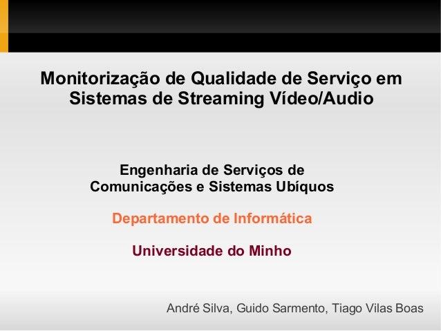 Engenharia de Serviços de Comunicações e Sistemas Ubíquos Departamento de Informática Universidade do Minho André Silva, G...