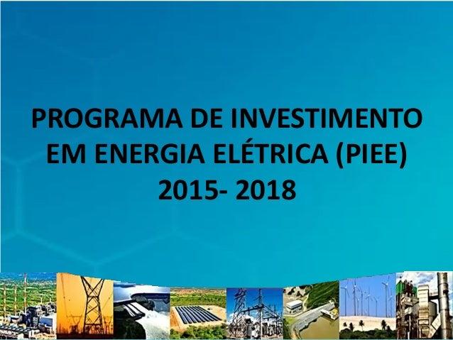 PROGRAMA DE INVESTIMENTO EM ENERGIA ELÉTRICA (PIEE) 2015- 2018