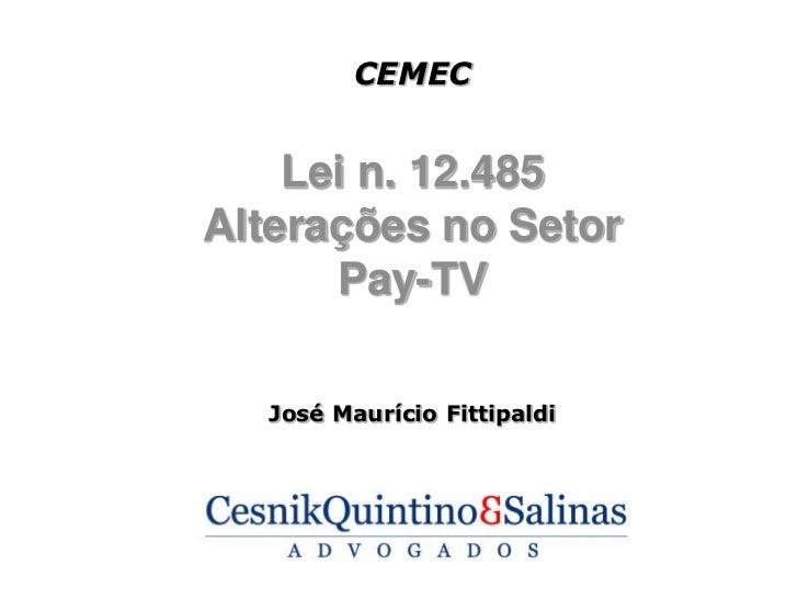CEMEC    Lei n. 12.485Alterações no Setor      Pay-TV   José Maurício Fittipaldi