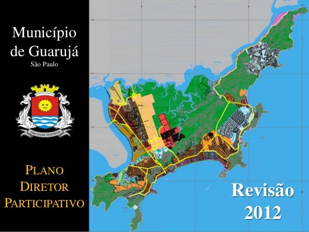 Municípiode GuarujáSão PauloPLANODIRETORPARTICIPATIVORevisão2012