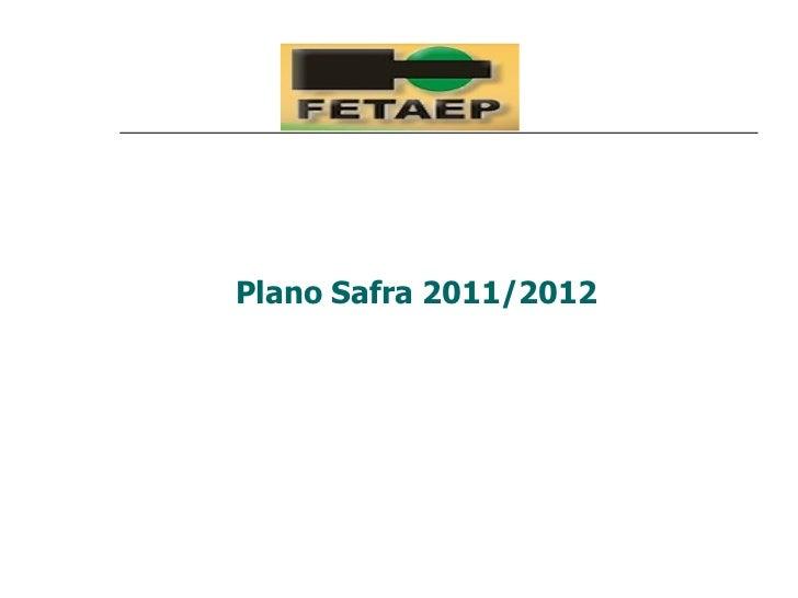 Apresentação FETAEP - Plano Safra 2011/2012