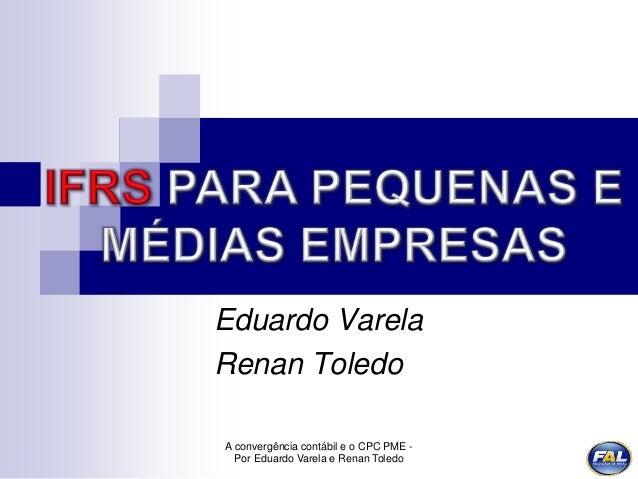 A convergência contábil e o CPC PME - Por Eduardo Varela e Renan Toledo Eduardo Varela Renan Toledo
