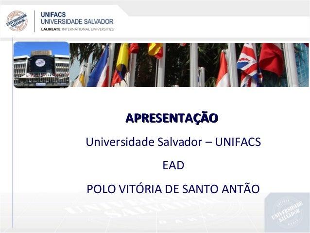 APRESENTAÇÃO Universidade Salvador – UNIFACS EAD POLO VITÓRIA DE SANTO ANTÃO