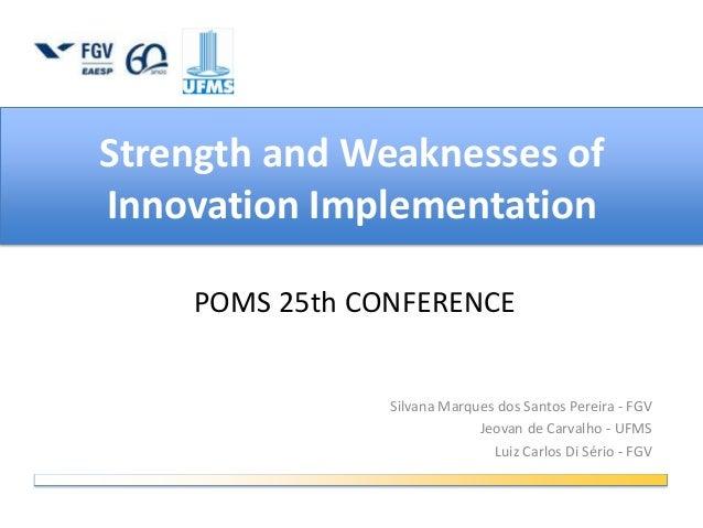 Strength and Weaknesses of Innovation Implementation Silvana Marques dos Santos Pereira - FGV Jeovan de Carvalho - UFMS Lu...