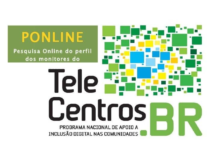 PONLINE Pesquisa Online do perfil dos monitores do  Programa Telecentros.br