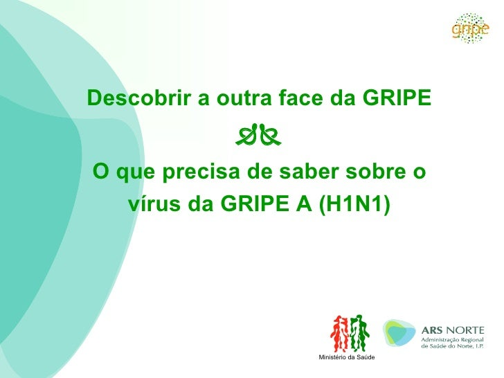 Descobrir a outra face da GRIPE  O que precisa de saber sobre o vírus da GRIPE   A (H1N1) Ministério da Saúde