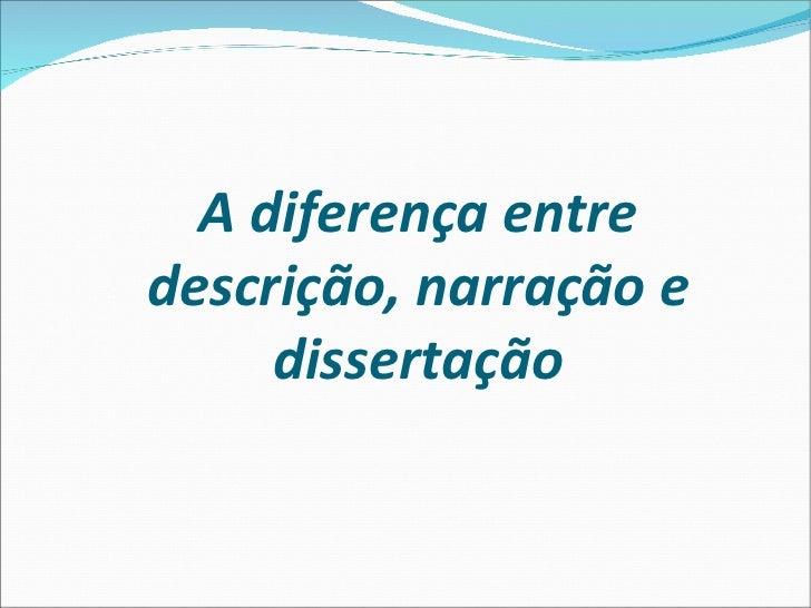 A diferença entredescrição, narração e     dissertação