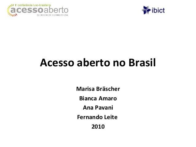 Acesso aberto no Brasil Marisa Bräscher Bianca Amaro Ana Pavani Fernando Leite 2010