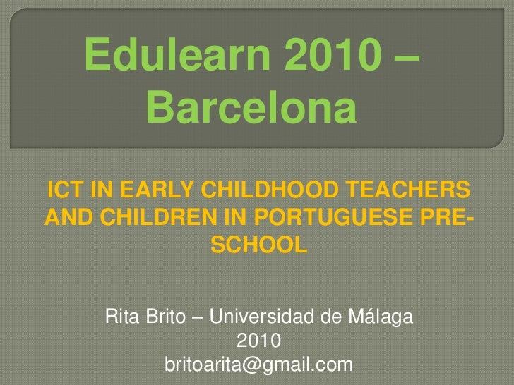 Edulearn 2010 – Barcelona<br />ICT in early childhood teachers and children in portuguesepre-school<br />Rita Brito – Univ...