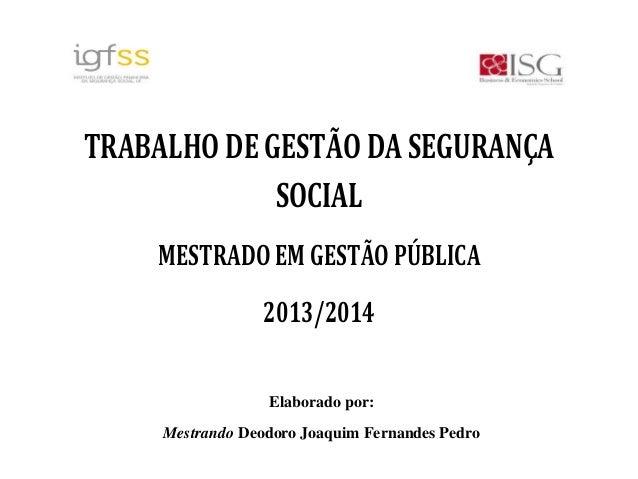 Segurança Social - Gestão financeira e sustentabilidade económica por Deodoro Pedro - Mestrado de Gestão Pública (ISG 2014)