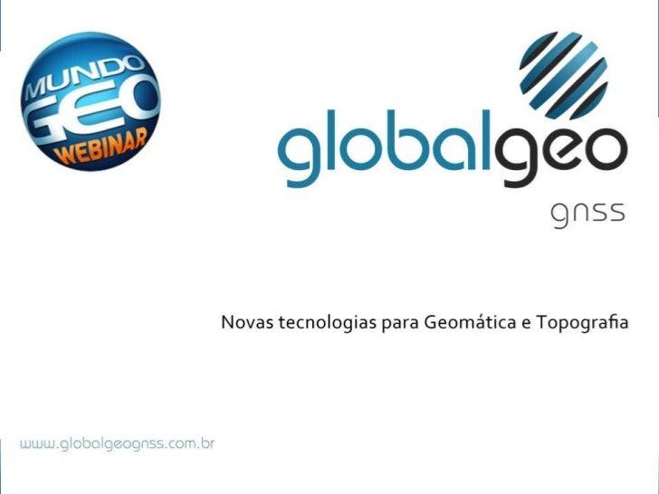  Apresentação da GlobalGeo GNSS A Evolução dos Equipamentos Topográficos Altus-PS – Novos Algoritmos para a Otimização ...