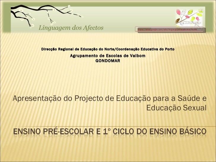 Apresentação do Projecto de Educação para a Saúde e Educação Sexual https://sites.google.com/site/linguagemdosafectos/home...