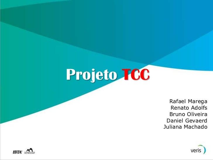 Projeto TCC                Rafael Marega                 Renato Adolfs                Bruno Oliveira               Daniel ...