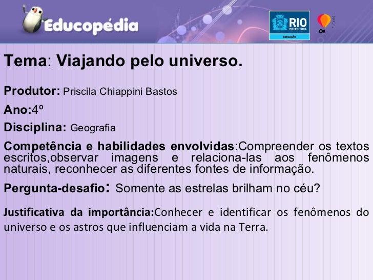 Tema :  Viajando pelo universo. Produtor:  Priscila Chiappini Bastos Ano: 4º Disciplina:   Geografia Competência e habilid...