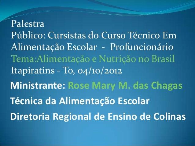 PalestraPúblico: Cursistas do Curso Técnico EmAlimentação Escolar - ProfuncionárioTema:Alimentação e Nutrição no BrasilIta...