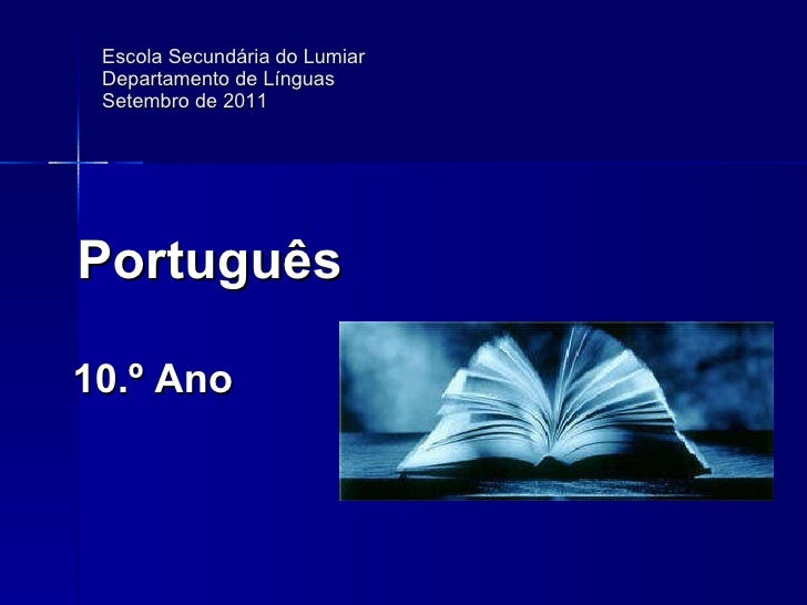 Escola Secundária do Lumiar Departamento de Línguas  Setembro de 2011 <ul><li>Português </li></ul><ul><li>10.º Ano   </li>...