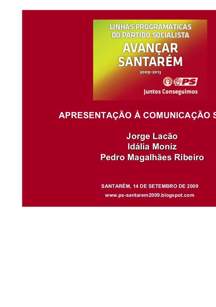 APRESENTAÇÃO À COMUNICAÇÃO SOCIAL             Jorge Lacão             Idália Moniz       Pedro Magalhães Ribeiro       SAN...