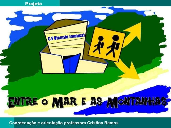 Projeto  Coordenação e orientação professora Cristina Ramos
