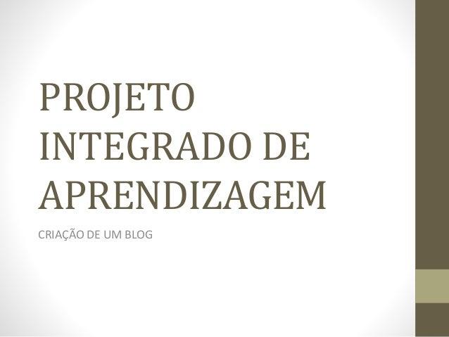 PROJETO INTEGRADO DE APRENDIZAGEM CRIAÇÃO DE UM BLOG