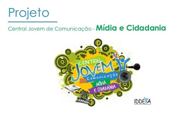 ProjetoCentral Jovem de Comunicação - Mídia     e Cidadania                             MÍDIA NIA                         ...