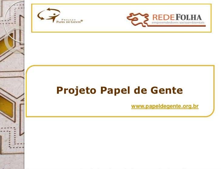 Projeto Papel de Gente             www.papeldegente.org.br