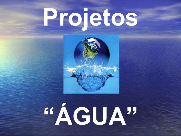 """Projetos  """"ÁGUA"""""""